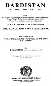 """Cover of Dardistan in 1866, 1886 and 1893 Being an account of the history, religions, customs, legends, fables, and songs of Gilgit, Chilas, Kandia (Gabrial), Dasin, Chitral, Hunsa, Nagyr, and other parts of the Hindukush, as also a supplement to the second edition of the Hunza and Nagyr handbook and an epitome of part III of the author's """"The languages and races of Dardistan"""""""