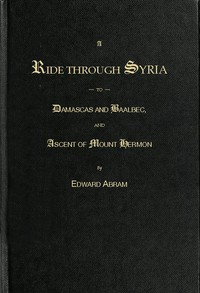 Cover of A Ride through Syria to Damascus and Baalbec, and ascent of Mount Hermon