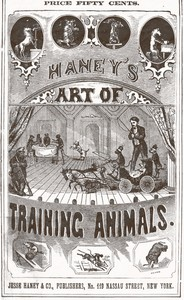 Cover of Haney's Art of Training Animals A Practical Guide for Amateur or Professional Trainers.  Giving Full Instructions for Breaking, Taming and Teaching All Kinds of Animals Including an Improved Method of Horse Breaking, Management of Farm Animals, Training of Sporting Dogs; Serpent Charming, Care and Tuition of Talking, Singing and Performing Birds; and Detailed Instructions for Teaching All Circus Tricks, and Many Other Wonderful Feats.