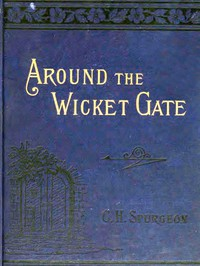 Around the Wicket Gate or, a friendly talk with seekers concerning faith in the Lord Jesus Christ
