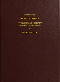Cover of The Book of the Bayeux TapestryPresenting the Complete Work in a Series of Colour Facsimiles