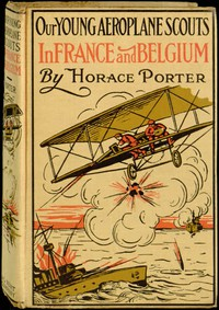 Our Young Aeroplane Scouts in France and Belgium Or, Saving the Fortunes of the Trouvilles