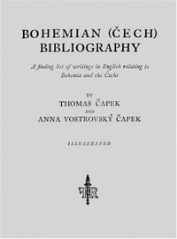 Bohemian (Cech) BibliographyA finding list of writings in English relating to Bohemia and the Cechs