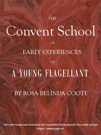 Cover of The Convent School; Or, Early Experiences of a Young Flagellant