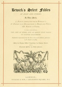 Bewick's Select Fables of Æsop and others. In three parts. 1. Fables extracted from Dodsley's. 2. Fables with reflections in prose and verse. 3. Fables in verse.
