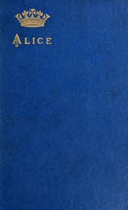 Alice, grand duchess of Hesse, princess of Great Britain and Ireland Biographical sketch and letters. With portrait.