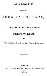 Cover of Dialogue between John and Thomas, on the Corn Laws, the Charter, Teetotalism, and the Probable Remedy for the Present Disstresses