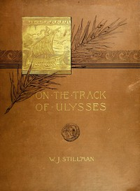 Cover of On the track of Ulysses; Together with an excursion in quest of the so-called Venus of Melos Two studies in archaeology, made during a cruise among the Greek islands