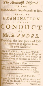 The Anatomist Dissected: or the man-midwife finely brought to bed.  Being an examination of the conduct of Mr. St. Andre. Touching the late pretended rabbit-bearer; as it appears from his own narrative.