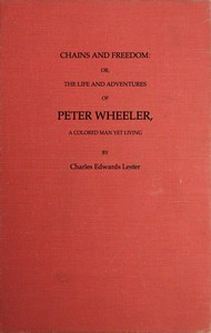 Cover of Chains and Freedom: or, The Life and Adventures of Peter Wheeler, a Colored Man Yet Living
