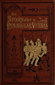 Cover of The Story of a Peninsular VeteranSergeant in the Forty-Third Light Infantry, during the Peninsular War