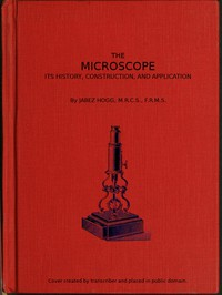 The Microscope. Its History, Construction, and Application 15th ed. Being a familiar introduction to the use of the instrument, and the study of microscopical science