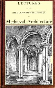 Cover of Lectures on the rise and development of medieval architecture; vol. 1
