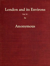 Cover of London and Its Environs Described, vol. 6 (of 6) Containing an Account of Whatever is Most Remarkable for Grandeur, Elegance, Curiosity or Use, in the City and in the Country Twenty Miles Round It