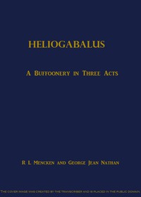 Cover of Heliogabalus: A Buffoonery in Three Acts
