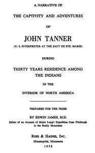 A Narrative of the Captivity and Adventures of John Tanner (U.S. Interpreter at the Saut de Ste. Marie)During Thirty Years Residence among the Indians in the Interior of North America