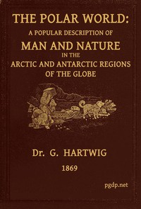 Cover of The Polar World A popular description of man and nature in the Arctic and Antarctic regions of the globe