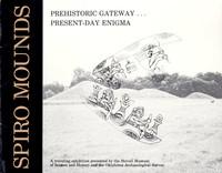 Spiro Mounds: Prehistoric Gateway ... Present-Day Enigma