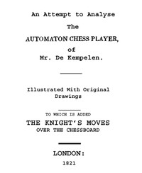 Cover of An Attempt to Analyse the Automaton Chess Player of Mr. De Kempelen To Which is Added, a Copious Collection of the Knight's Moves over the Chess Board