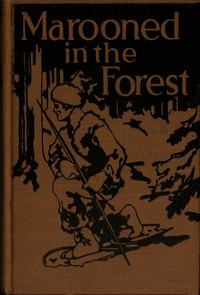 Cover of Marooned in the Forest: The Story of a Primitive Fight for Life