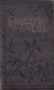 Cover of Charley's Log: A Story of Schoolboy Life