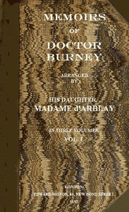 Memoirs of Doctor Burney (Vol. 1 of 3) Arranged from his own manuscripts, from family papers, and from personal recollections by his daughter, Madame d'Arblay