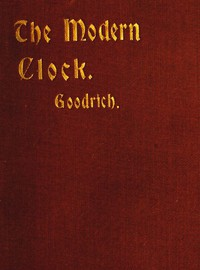 Cover of The Modern ClockA Study of Time Keeping Mechanism; Its Construction, Regulation and Repair