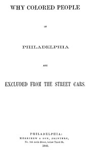 Cover of Why Colored People in Philadelphia Are Excluded from the Street Cars