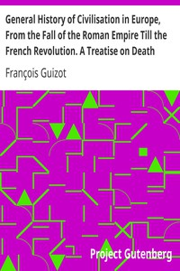 Cover of General History of Civilisation in Europe, From the Fall of the Roman Empire Till the French Revolution. A Treatise on Death Punishments.