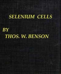 Selenium cells The construction, care and use of selenium cells with special reference to the Fritts cell