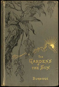 The Gardens of the Sun A naturalist's journal on the mountains and in the forests and swamps of Borneo and the Sulu Archipelago