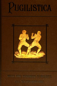 Cover of Pugilistica: The History of British Boxing, Volume 2 (of 3) Containing Lives of the Most Celebrated Pugilists; Full Reports of Their Battles from Contemporary Newspapers, With Authentic Portraits, Personal Anecdotes, and Sketches of the Principal Patrons of the Prize Ring, Forming a Complete History of the Ring from Fig and Broughton, 1719-1740, to the Last Championship Battle Between King and Heenan, in December 1863
