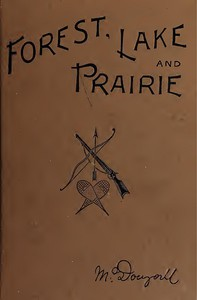 Forest, Lake and Prairie Twenty Years of Frontier Life in Western Canada—1842-62