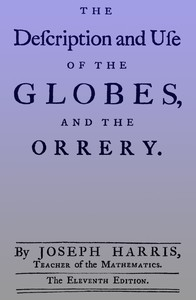 The Description and Use of the Globes and the OrreryTo Which is Prefix'd, by Way of Introduction, a BriefAccount of the Solar System