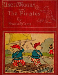 Uncle Wiggily and the Pirates; Or, How the Enemy Craft of Pirate Fox was Sunk