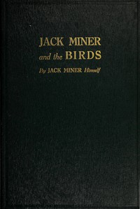 Cover of Jack Miner and the Birds, and Some Things I Know about Nature