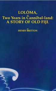 Cover of Lolóma, or two years in cannibal-land: A story of old Fiji