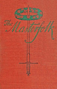 Cover of The Masterfolk Wherein is Attempted the Unravelling of the Strange Affair of my Lord Wyntwarde of Cavil and Miss Betty Modeyne
