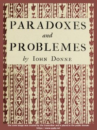 Paradoxes and Problemes With two characters and an essay of valour. Now for the first time reprinted from the editions of 1633 and 1652 with one additional probleme.