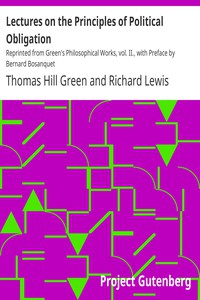 Lectures on the Principles of Political Obligation Reprinted from Green's Philosophical Works, vol. II., with Preface by Bernard Bosanquet