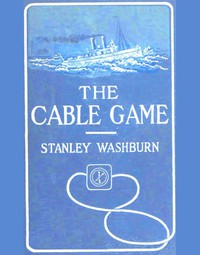 Cover of The Cable Game The Adventures of an American Press-Boat in Turkish Waters During the Russian Revolution