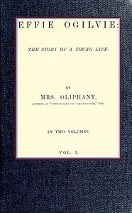 Effie Ogilvie: the story of a young life; vol. 1