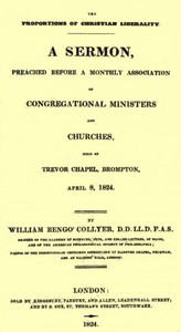 Cover of The Proportions of Christian Liberality A sermon, preached before a Monthly Association of Congregational Ministers and Churches, held at Trevor Chapel, Brompton, April 8, 1824