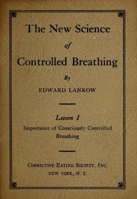 The New Science of Controlled Breathing, Vol. 1 (of 2) The Secret of Strength, Energy and Beauty—Through Breath Control