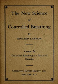 The New Science of Controlled Breathing, Vol. 2 (of 2)The Secret of Strength, Energy and Beauty—Through Breath Control