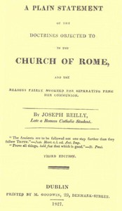A Plain Statement of the Doctrines Objected to in the Church of Rome And the Reasons Fairly Assigned for Separating From Her Communion