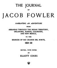 Cover of The Journal of Jacob FowlerNarrating an Adventure from Arkansas Through the IndianTerritory, Oklahoma, Kansas, Colorado, and New Mexico, tothe Sources of Rio Grande del Norte, 1821-22