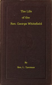 The Life of the Rev. George Whitefield, Volume 2 (of 2)