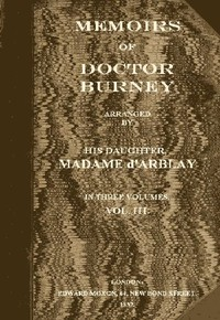 Cover of Memoirs of Doctor Burney (Vol. 3 of 3) Arranged from his own manuscripts, from family papers, and from personal recollections by his daughter, Madame d'Arblay