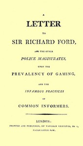 Cover of A Letter to Sir Richard Ford and the Other Police Magistrates Upon the Prevalancy of Gaming, and the Infamous Practices of Common Informers